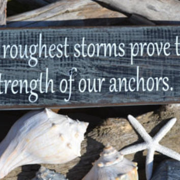 Anchor Decor, Anchors, Nautical, Beach Sign Decor, Coastal, Inspirational, Life's Roughest Storms