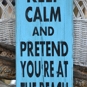 Keep Calm And Pretend You're At The Beach Sign