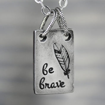 Feather Necklace, Be Brave Necklace, Inspiration Necklace, Pewter Necklace Hand Stamped Necklace, Handstamped Jewelry, Boho Jewelry,