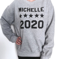 Michelle 2020 sweatshirt crewneck funny humor political democrate election feminist hillary women men ladies girl