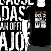 Limited Edition 'Psychology because Badass Isn't an Official Major' Tshirt, Accessories and Gifts