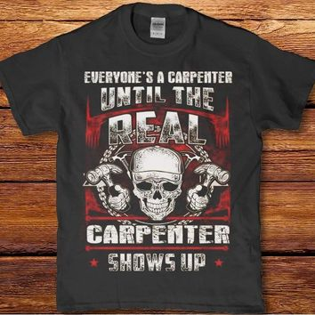 Everyone's a carpenter until the real carpenter shows up Men's t-shirt