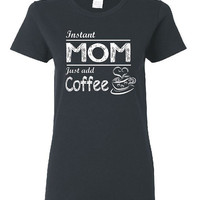 Instant Mom Just Add Coffee Ladies Cut T Shirt Free Shipping