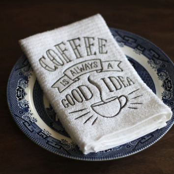 Coffee is Always a Good Idea Dish Towel, Kitchen Towel, Coffee Lovers Gift, Coffee Decor Kitchen, Coffee Bar Decor, Coffee Station