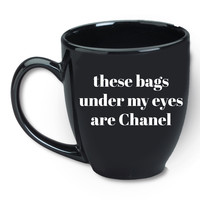 These Bags Under My Eyes Are Chanel Mug