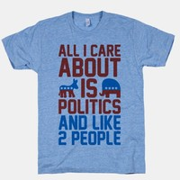 All I Care About Is Politics and Like 2 People