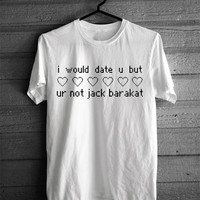 I Would Date You But You're Not Jack Barakat T-shirt
