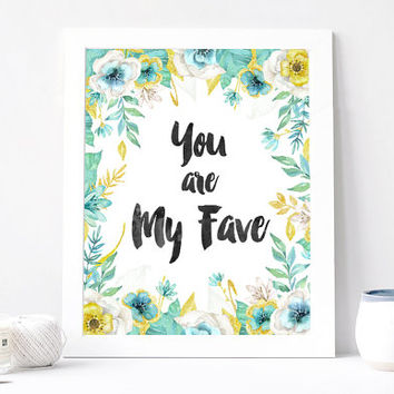 You Are My Fave Print - You Are My Fave Print Quote - Inspiration Quote - Motivation Quote - You Are My Favorite Print Poster - Romantic
