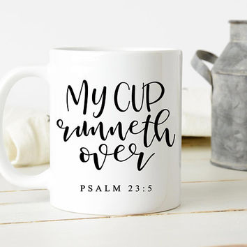 My Cup Runneth Over - Coffee Mug, Quote Mug, Cute Coffee Mug, Gift For Her, Faith, Christian Mug, Scripture, Bible Verse, Psalm 23:5