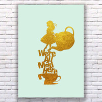 We Are All Mad Here Wonderland Gold Art Print Instant Download Printable Mint Edition