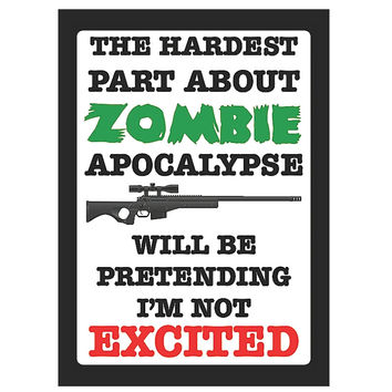 """""""The Hardest Part About Zombie Apocalypse Will Be Pretending I'm Not Excited"""" Gun Rights Sign"""