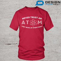 Funny T-Shirt, Funny Science Shirt, Don't Trust An Atom! Humor Shirt, Funny Tee, Galaxy Sweatshirt, Funny Saying Tshirt, Funny T Shirt Man!