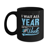 Week For Sharks Wait All Year For This Week Shark Mug