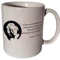 "Marilyn Monroe ""...if you can't handle me at my worst"" quote 11 oz coffee tea mug"