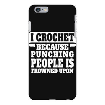 I Crochet Because Punching People Is Frowned Upon iPhone 6/6s Plus  Shell Case