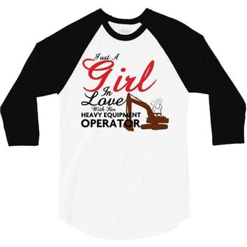 Just A Girl In Love With Her Heavy Equıpment Operator 3/4 Sleeve Shirt