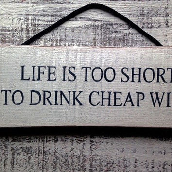 funny sign. funny gift.kitchen sign. life's too short to drink cheap wine.