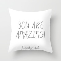 You Are Amazing! Throw Pillow by Jeans and Tees and Travel and Cakes