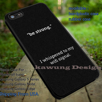 Be Strong Quote Funny iPhone 6s 6 6s+ 5c 5s Cases Samsung Galaxy s5 s6 Edge+ NOTE 5 4 3 #quote dt