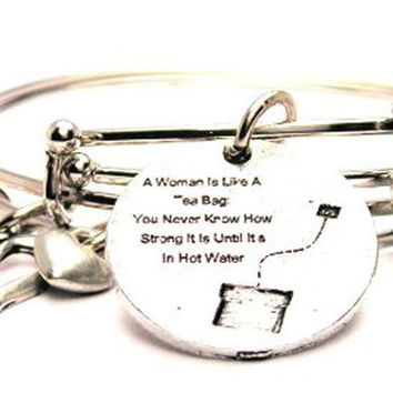 A Woman Is Like A Tea Bag You Never Know How Strong It Is Until It's In Hot Water Expandable Bangle Bracelet Set