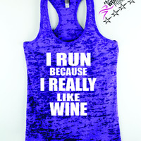 I Run Because I Really Like Wine  Funny Burnout Tank top for Women, Women;s Workout Tank with sayings