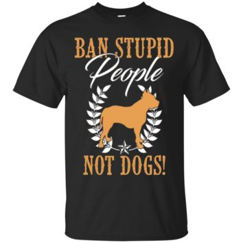 Cool Ban Stupid People Not Dogs Shirt -For Pit Bull Lovers