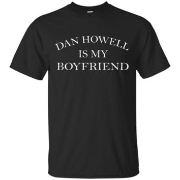 DAN HOWELL IS MY BOYFRIEND T-Shirt