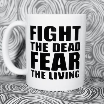 Fight The Dead Fear The Living Coffee Mug Inspirational Gift