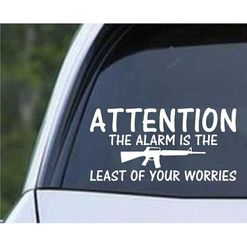 Alarm is the Least of your Worries AR-15 Gun Protect Security Home Die Cut Vinyl Decal Sticker
