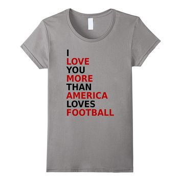 I Love You More Than America Loves Football Sports T-shirt