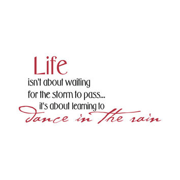 Wall Decal Quote - Life Is About Learning To Dance In The Rain Vinyl Lettering Wall Art Decor 15H x 32W LI003