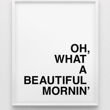 Oh,what a beautiful mornin' print // 'feel good' print // black & white home decor // beautiful day poster