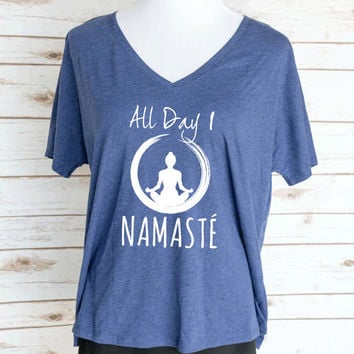 All Day I Namaste Yoga Quote Slouchy V-Neck T-Shirt. Funny Yoga Motivational T-Shirt. Women's Inspirational Clothing.