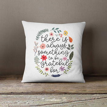 There Is Always Something To Be Grateful For - Throw Pillow, Pillow Cover, Home Decor Unique housewarming Gift Under 20 floral quote cushion