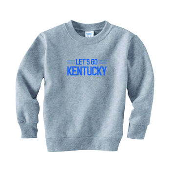Kentucky Let's Go Toddler Sweatshirt