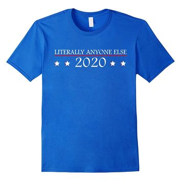 Funny Literally Anyone Else For President 2020 Shirt