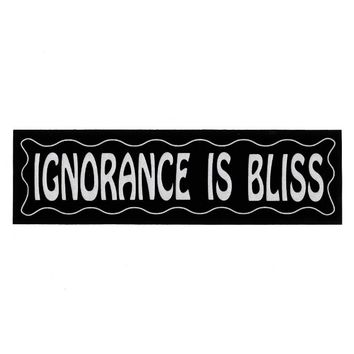 Ignorance Is Bliss Bumper Sticker (Reflective 3M)