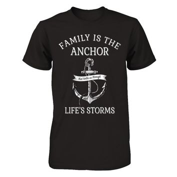 Family Is The Anchor That Holds Us Through Life's Storms T-shirt Men