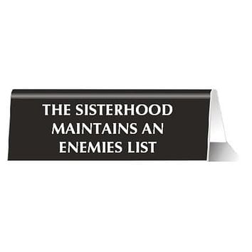 The Sisterhood Maintains An Enemies List Nameplate Desk Sign in Black and White
