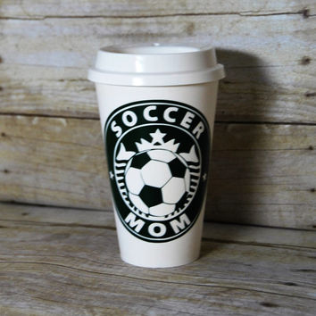 SOCCER Mom Starbuck's Style Cup - Custom Reusable Coffee Cup - Soccer Season is Coming! - Personalized Coffee Cup