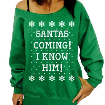 Santa's Coming! I Know Him! Ugly Christmas Sweater, Funny Holiday Slouchy Sweatshirt