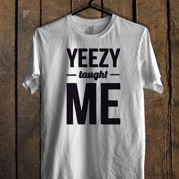Yeezy taught me Mens T Shirt and Womens T Shirt *76*