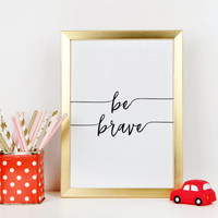 PRINTABLE Art,Be Brave,Nursery Quote,Nursery Print,Be Brave Little One,Hand Lettering,Wall Art,Kids Room Decor,Be Brave Printable,Quote Art