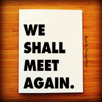 "Goodbye Card "" We shall meet again "" Greeting Card. I miss you Card. Appointment Card. See you soon Card"