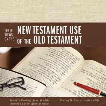 Three Views on the New Testament's Use of the Old Testament (Counterpoints: Exploring Theology)