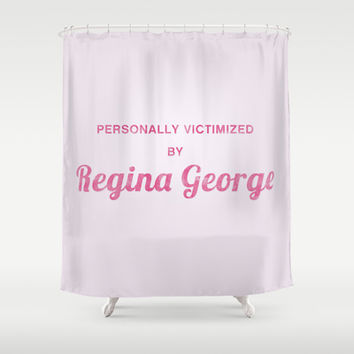 Personally Victimized by Regina George - Mean Girls movie Shower Curtain by AllieR