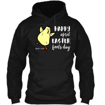 Happy April Easter Fools Day T-Shirt Funny Dancing Chick Pullover Hoodie 8 oz
