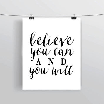 """Printable INSTANT DOWNLOAD inspirational quote """"Believe You Can & You Will"""" prints and posters home decor motivational office decor"""