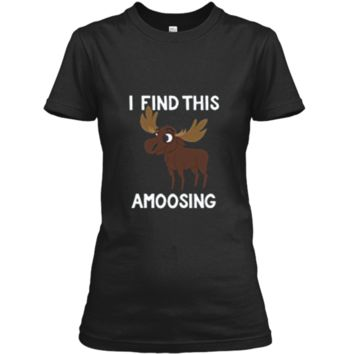 I Find This Amoosing T-Shirt - Funny Moose Amusing Pun Tee Ladies Custom