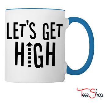 Let's Get High Coffee & Tea Mug
